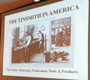Bill McMillen's talk on 'The Tinsmith In America: The Trade, Materials, Tradesmen, The Tools and Products'